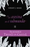 La asesina y el submundo by Sarah J. Maas