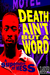 Death Ain't But A Word