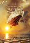 Der Schatz der gläsernen Wächter by Dane Rahlmeyer