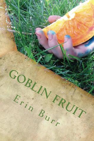 Goblin Fruit by S.E. Burr