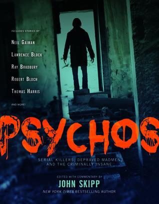 Psychos: Serial Killers, Depraved Madmen, and the Criminally Insane