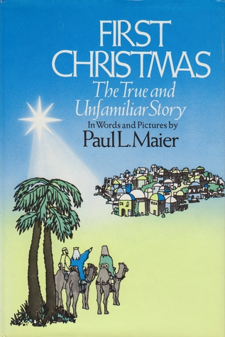 first christmas the true yet unfamiliar story of christs birth by paul l maier