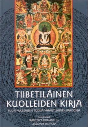 Tiibetiläinen Kuolleidenkirja: Guru Rinpochen 'Suuri Kuulemisen Tuoma Vapautuminen Bardossa' Karma Lingpan Mukaan