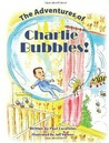 The Adventures of Charlie Bubbles! by Paul Carafotes