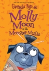 Molly Moon & the Monster Music by Georgia Byng