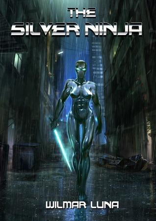 Ebook The Silver Ninja by Wilmar Luna read!