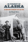 In Pursuit of Alaska: An Anthology of Travelers' Tales, 1879-1909