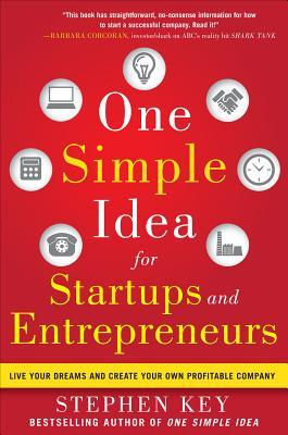 One Simple Idea for Startups and Entrepreneurs: Live Your Dreams and Create Your Own Profitable Comp