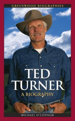 Ted Turner: A Biography: A Biography