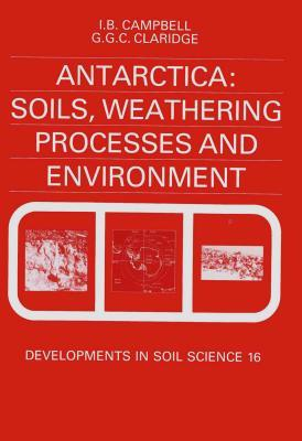 Antarctica: Soils, Weathering Processes and Environment: Soils, Weathering Processes and Environment
