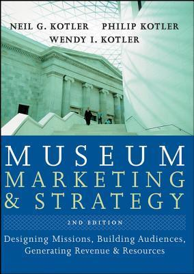 Museum Marketing and Strategy: Designing Missions, Building Audiences, Generating Revenue and Resources