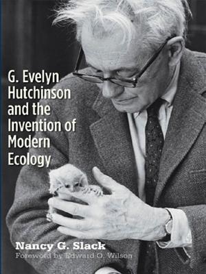 G. Evelyn Hutchinson and the Invention of Modern Ecology