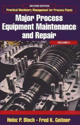 Practical Machinery Management for Process Plants: Volume 4: Major Process Equipment Maintenance and Repair