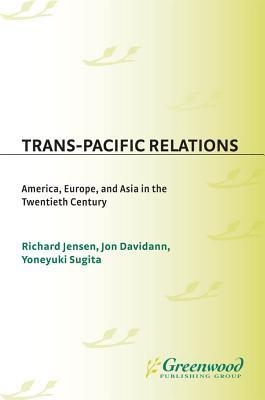 Trans Pacific Relations America, Europe, And Asia In The Twentieth Century