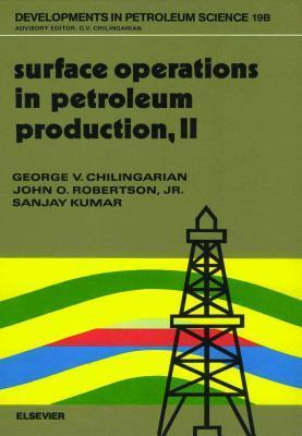 Developments in Petroleum Science, Volume 19B: Surface Operations in Petroleum Production, II
