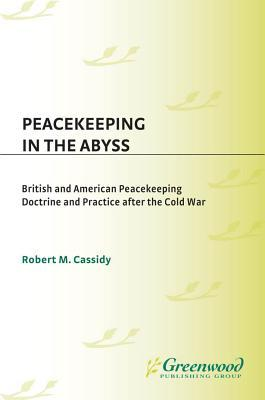 Peacekeeping in the Abyss: British and American Peacekeeping Doctrine and Practice After the Cold War