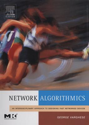 Network Algorithmics: An Interdisciplinary Approach to Designing Fast Networked Devices