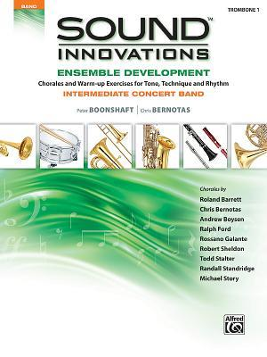 Sound Innovations for Concert Band: Ensemble Development, Trombone 1: Chorales and Warm-Up Exercises for Tone, Technique and Rhythm