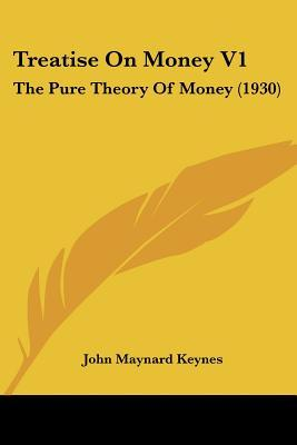A treatise on money volume 1 the pure theory of money by john a treatise on money volume 1 the pure theory of money by john maynard keynes fandeluxe Image collections