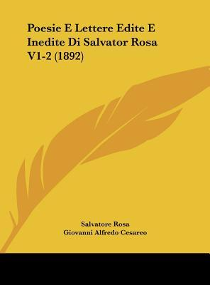 Poesie E Lettere Edite E Inedite Di Salvator Rosa V1-2 by Salvatore Rosa