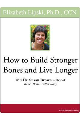 """How to Build Stronger Bones and Live Longer: With Dr. Susan Brown, Author of """"Better Bones Better Body"""""""