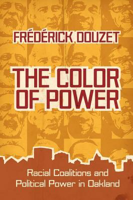 The Color of Power: Racial Coalitions and Political Power in Oakland