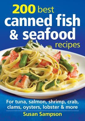 200 Best Canned Fish & Seafood Recipes: For Tuna, Salmon, Shrimp, Crab, Clams, Oysters, Lobster & More