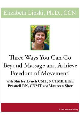 Three Ways You Can Go Beyond Massage and Achieve Freedom of Movement!