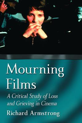 Mourning Films: A Critical Study of Loss and Grieving in Cinema