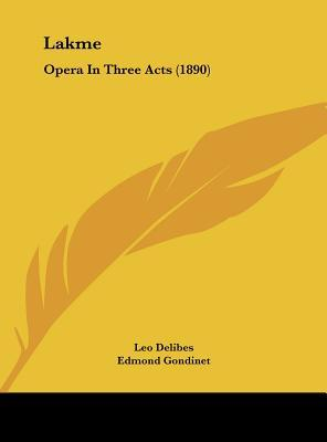 Lakme: Opera in Three Acts (1890)