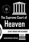 The Supreme Court of Heaven, Vol. 1: Cases Argued and Adjudged