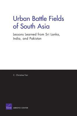 Urban Battle Fields of South Asia: Lessons Learned from Sri Lanka, India, and Pakistan: Lessons Learned from Sri Lanka, India, and Pakistan