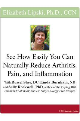 See How Easily You Can Naturally Reduce Arthritis, Pain, and Inflammation