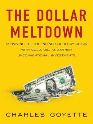 The Dollar Meltdown by Charles Goyette