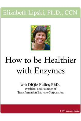 How to Be Healthier with Enzymes