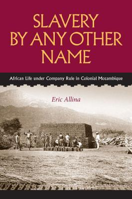 slavery-by-any-other-name-african-life-under-company-rule-in-colonial-mozambique