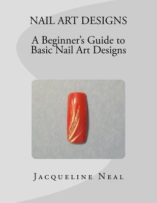 Nail Art Designs: A Beginners Guide to Basic Nail Art Designs: A Beginners Guide to Basic Nail Art Designs