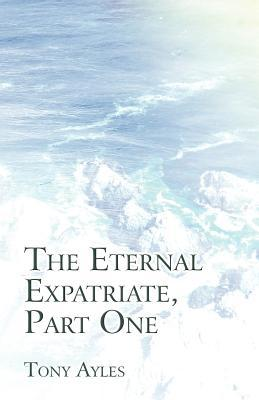 The Eternal Expatriate, Part One