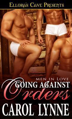 Going Against Orders (Men in Love #5)