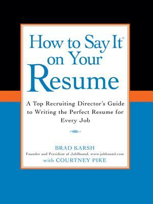 How to Say it on Your Resume: A Top Recruiting Director\'s Guide to ...