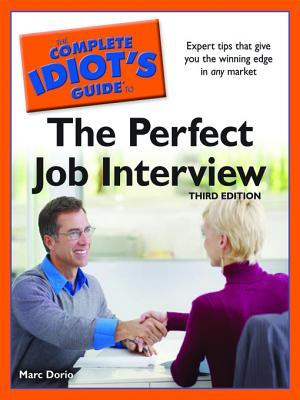 The Complete Idiot's Guide to the Perfect Job Interview by Marc Dorio