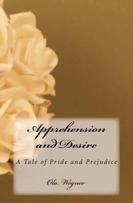 Apprehension And Desire: A Tale Of Pride And Preju...