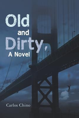 Old and Dirty, a Novel