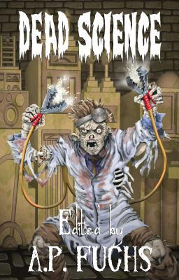 Dead Science: A Zombie Anthology