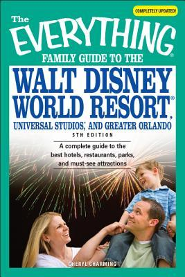 The Everything Family Guide to the Walt Disney World Resort, Universal Studios, and Greater Orlando: A complete guide to the best hotels, restaurants, parks, and must-see attractions
