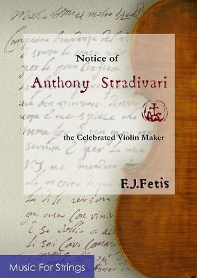 F. J. Fetis: Notice of Anthony Stradivari - The Celebrated Violin Maker. E-Book