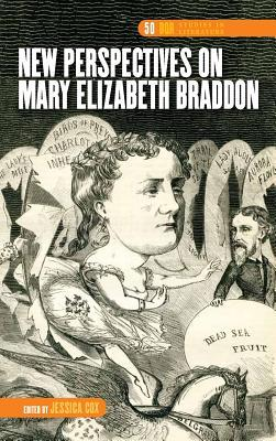 New Perspectives on Mary Elizabeth Braddon