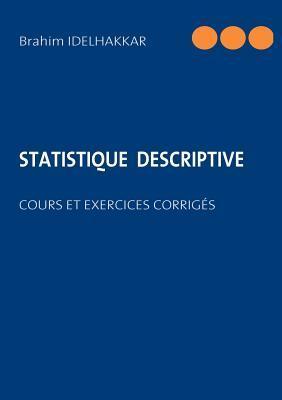 STATISTIQUE  DESCRIPTIVE: COURS ET EXERCICES CORRIGÉS