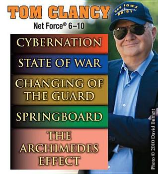 Cybernation / State of War / Changing of the Guard / Springboard / The Archimedes Effect (Tom Clancy's Net Force, #6-10)