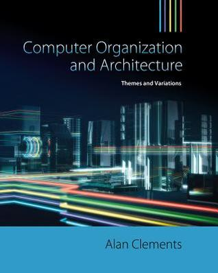Computer Organization and Architecture: Themes and Variations
